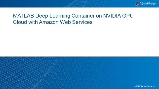 Learn how to speed up your deep learning applications by training neural networks in the MATLAB® Deep Learning Container, designed to take full advantage of high-performance NVIDIA® GPUs available in Amazon EC2® P3 and NVIDIA DGX platforms.